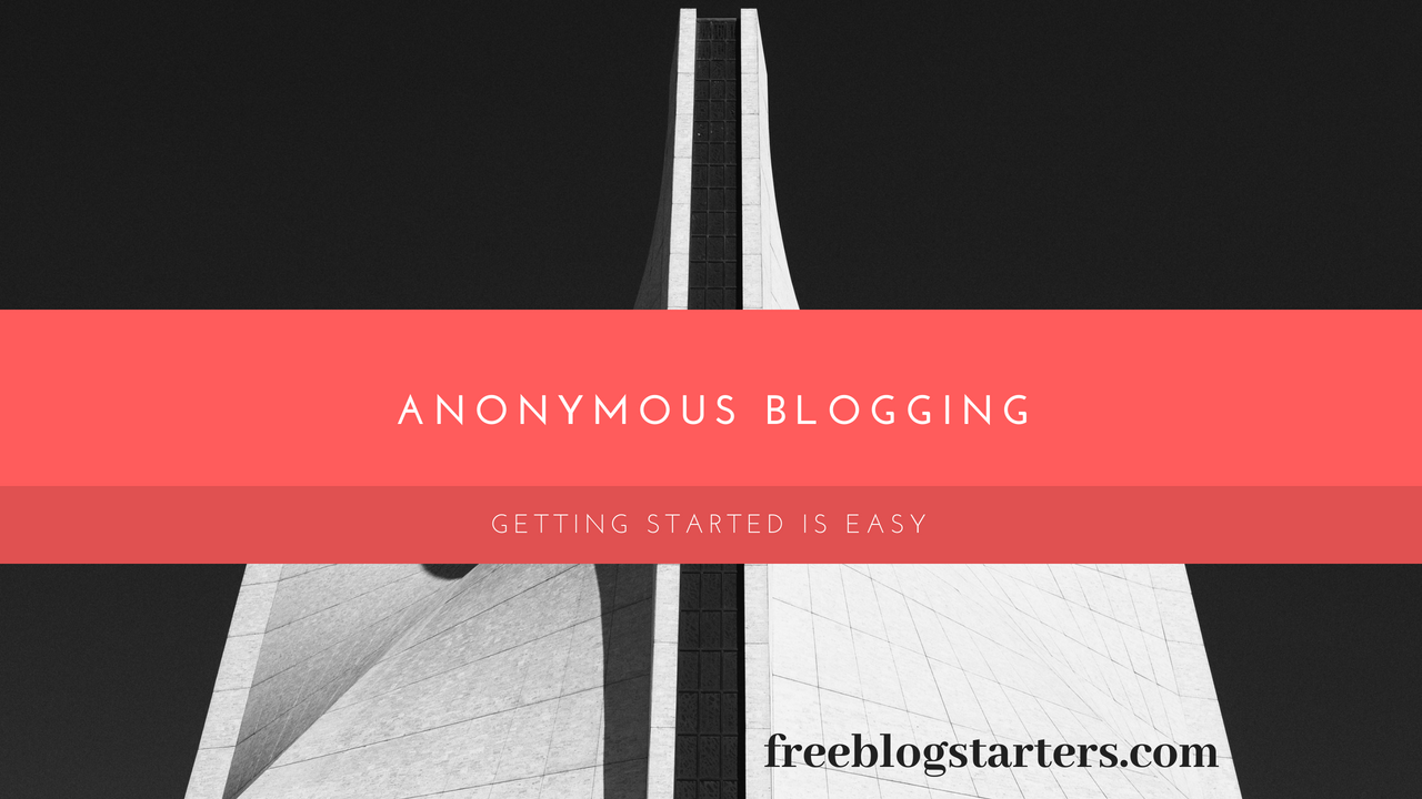 How To Start An Anonymous Blog – Step By Step Guide