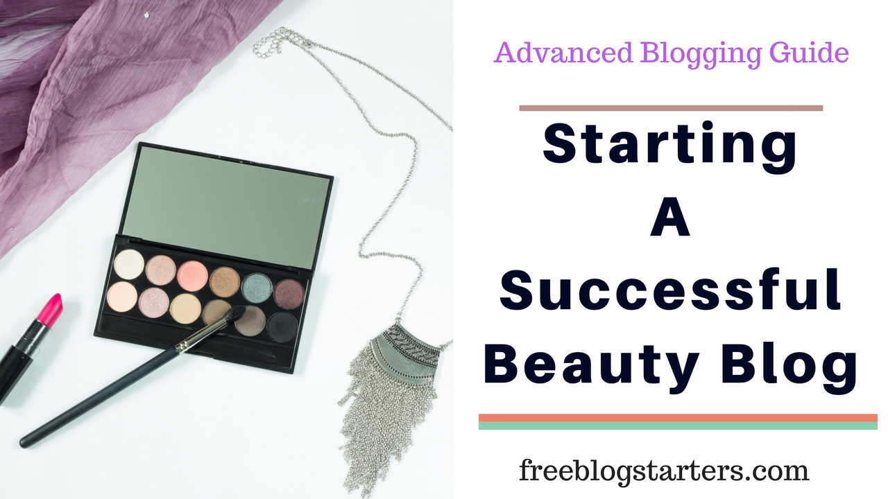 How To Start a Beauty Blog Successfully In Less Than 10 Minutes!