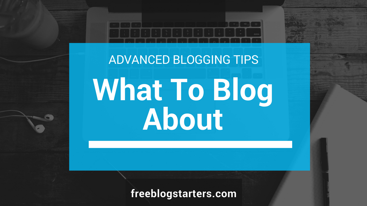What Should I Write a Blog About? – Smart Blogging Tips